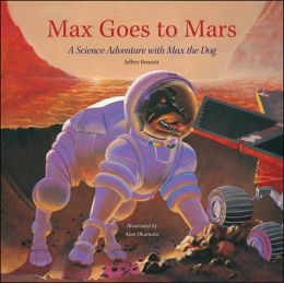 Max Goes to Mars: A Science Adventure with Max the Dog