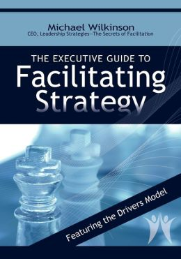 The Executive Guide To Facilitating Strategy