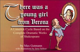There Was a Young Girl from Verona: A Limerick Cycle Based on the Complete Dramatic Works of Shakespeare