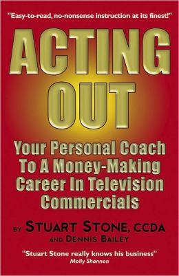 Acting Out: Your Personal Coach to a Money-Making Career in Television Commercials