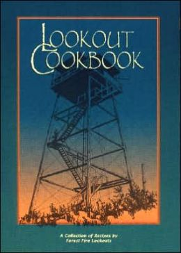 Lookout Cookbook: A Collection of Recipes by Forest Fire Lookouts