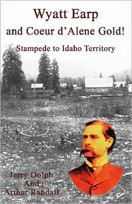 Wyatt Earp and Coeur D'Alene Gold!: Stampede to Idaho Territory