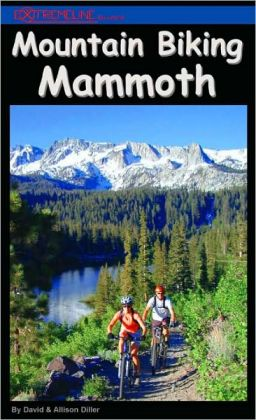 Mountain Biking Mammoth: Mountain Bike Trails of Mammoth Mountain, Bishop, June Lake, and Beyond