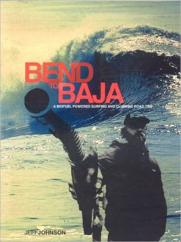 Bend to Baja: A Biofuel Powered Surfing and Climbing Road Trip