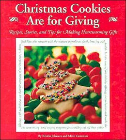 Christmas Cookies are for Giving: Recipes, Stories and Tips for Making Heartwarming Gifts
