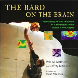 Bard on the Brain: Understanding the Mind Through the Art of Shakespeare and the Science of Brain Imaging