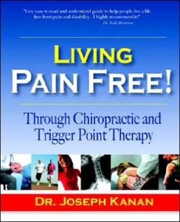 Living Pain Free!: Through Chiropractic and Trigger Point Therapy