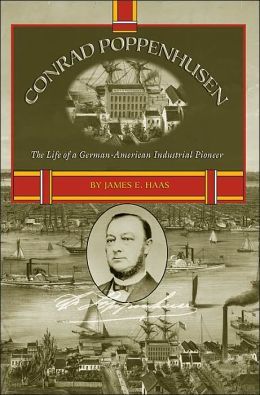 Conrad Poppenhusen, The Life of a German-American Industrial Pioneer