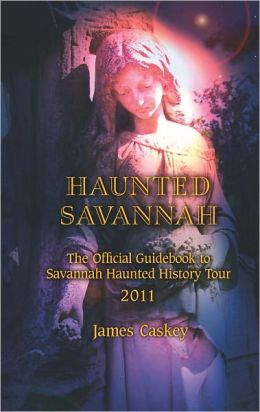 Haunted Savannah: The Official Guidebook to Savannah Haunted History Tour 2010