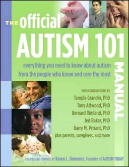 The Official Autism 101 Manual: Everything You Need to Know about Autism from Experts Who Know and Care