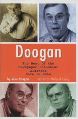 Doogan: The Best of the Newspaper Columnist Whom Alaskans Love to Hate