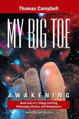 My Big Toe: Book 1 of a Trilogy Unifying of Philosophy, Physics, and Metaphysics: Awakening