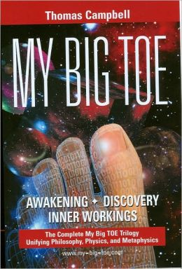 My Big Toe: A Trilogy Unifying Philosophy, Physics, and Metaphysics: Books 1-3