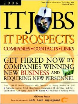 It Jobs-It Prospects [2006] Companies-Contacts-Links - Midwest - Get Hired Now by Companies Winning New Business and Requiring New Personnel