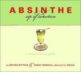 Absinthe: Sip of Seduction: A Contemporary Guide