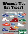 Book Cover Image. Title: Where'd You Get Those? 10th Anniversary Edition:  New York City's Sneaker Culture: 1960-1987, Author: Bobbito Garcia