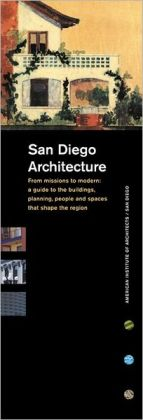 San Diego Architecture: From Missions to Modern a Guide to the Buildings, Planning, People, and Spaces That Shape the Region