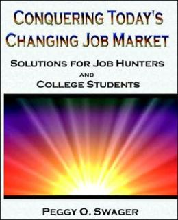 Conquering Today's Changing Job Market: Solutions for Job Hunters and College Students