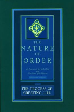 The Process of Creating Life: Nature of Order, Book 2: An Essay on the Art of Building and the Nature of the Universe