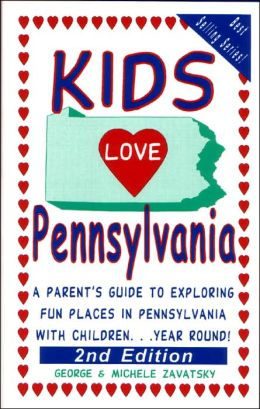 Kids Love Pennsylvania: A Parent's Guide to Exploring Fun Places in Pennsylvania with Children... Year Round!