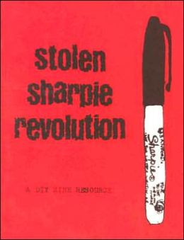 Stolen Sharpie Revolution: A DIY Zine Resource Guide