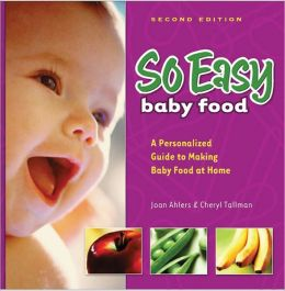 So Easy Baby Food: A Personalized Guide to Making Baby Food at Home
