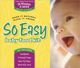 So Easy Baby Food Kit: Make It Natural, Make It Fresh
