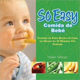 So Easy Comida de Bebe, Spanish Edition: Homemade Baby Food in Less Than 30 Minutes