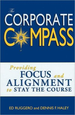 The Corporate Compass: Providing Focus and Alignment to Stay the Course- Setting Course to Focus People's Energy