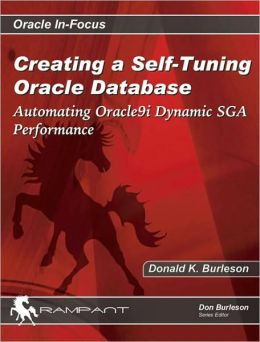 Creating a Self-Tuning Oracle Database: Automating Oracle9i Dynamic SGA Performance