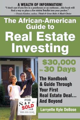 The African-American Guide to Real Estate Investing: $30,000 in 30 Days: The handbook & Guide Through Your First Real Estate Deal...And Beyond