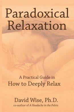 Paradoxical Relaxation: The Theory and Practice of Dissolving Anxiety by Accepting It