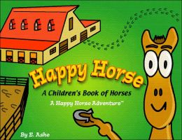 Happy Horse: A Children's Book of Horses