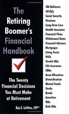 Retiring Boomer's Financial Handbook: The Twenty Financial Decisions You Must Make at Retirement