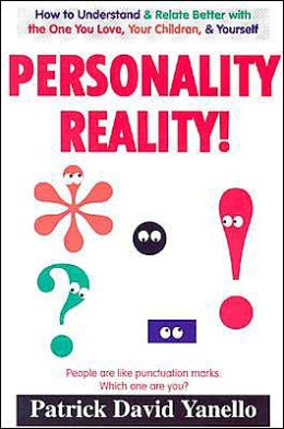 Personality Reality!: How to Understand and Relate Better with the One You Love, Your Children, and Yourself