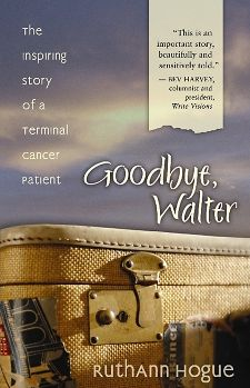 Goodbye, Walter: The Inspiring Story of a Terminal Cancer Patient