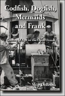Codfish, Dogfish, Mermaids and Frank: Coming of Age on the Open Ocean (With Audio CD)