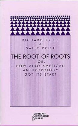 The Root of Roots: Or How Afro-American Anthropology Got Its Start