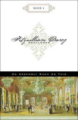 Fitzwilliam Darcy, Gentleman: An Assembly Such as This, Book 1