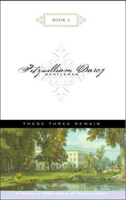 Fitzwilliam Darcy, Gentleman: These Three Remain, Book 3