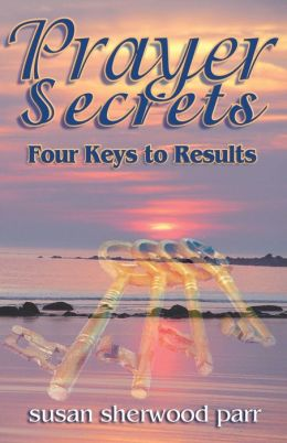 Prayer Secrets: 4 Keys To Results