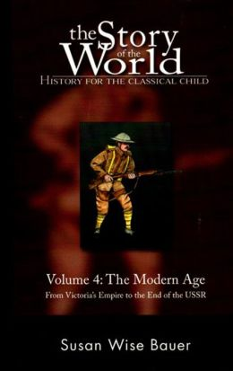 The Story of the World: History for the Classical Child: Volume 4: The Modern Age- From Victoria's Empire to the End of the USSR