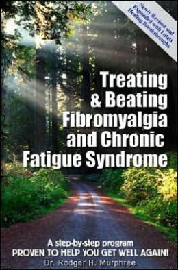 Treating and Beating Fibromyalgia and Chronic Fatigue Syndrome: A Step-by-Step Program Proven to Help You Get Well Again!