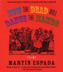 Now the Dead Will Dance the Mambo: The Poems of Martin Espada on Audio CD