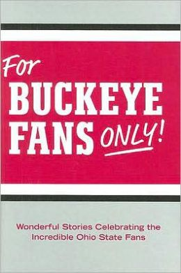 For Buckeye Fans Only: Wonderful Stories Celebrating the Incredible Ohio State Fans