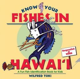 Know Your Fishes in Hawaii: A Fun Fish Identification Book for Kids
