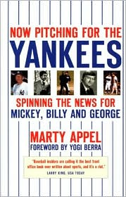 Now Pitching for the Yankees: Spinning the News for Mickey, Billy and George