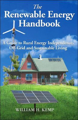 Renewable Energy Handbook: A Guide to Rural Energy Independence, off-Grid and Sustainable Living