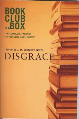 Bookclub-in-A-Box Discusses Disgrace: A Novel by J. M. Coetzee