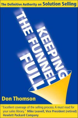 Keeping the Funnel Full: The Definitive Authority on Solution Selling